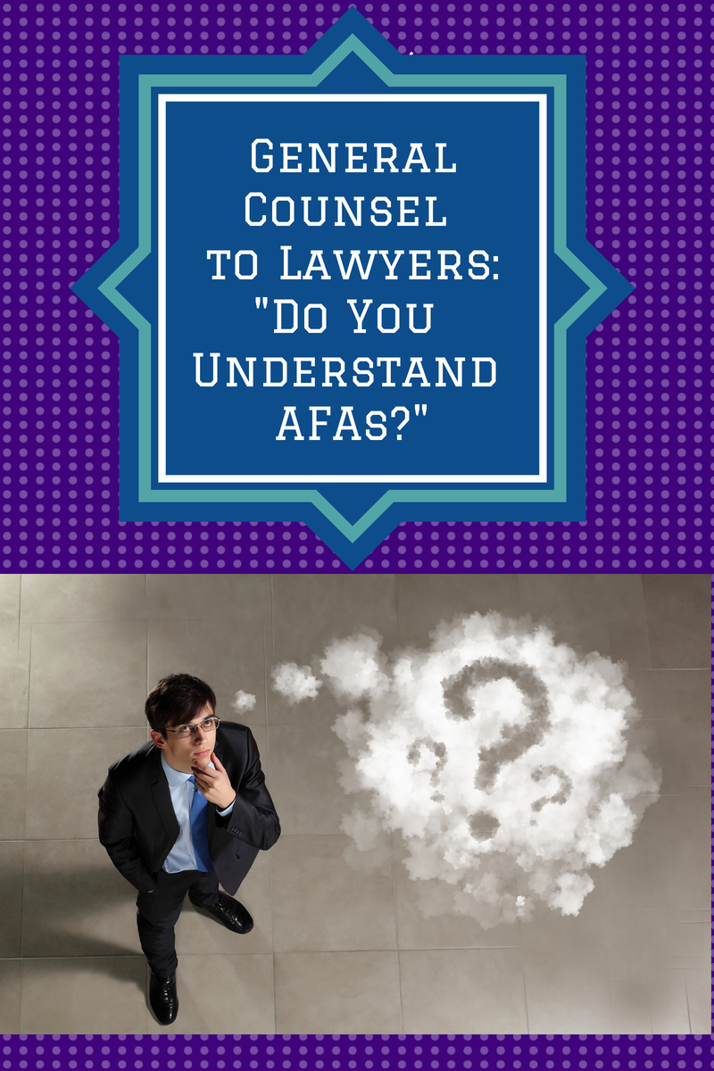 General Counsel To Lawyers: Do You Understand AFAs?