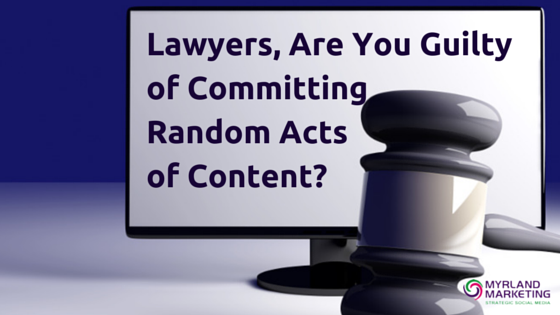 Lawyers, Are You Committing Random Acts of Content?