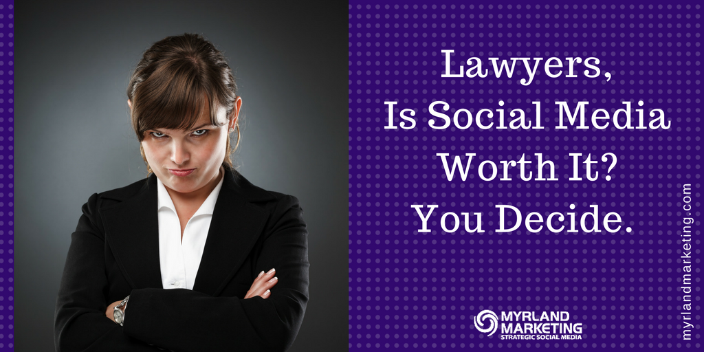 Lawyers, Is Social Media Worth It? You Decide.