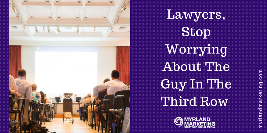 Lawyers, Stop Worrying About The Guy In The Third Row