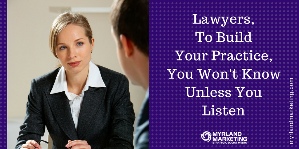 Lawyers, To Build Your Practice, You Won't Know Unless You Listen